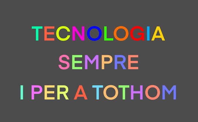 Tecnologia sempre i per a tothom!